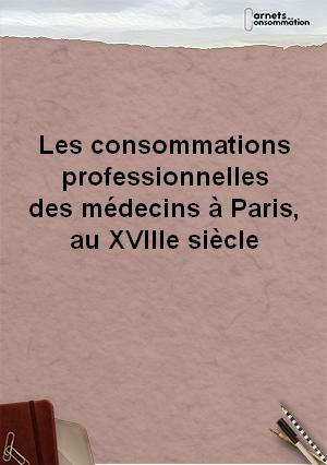 Les consommations professionnelles des médecins à Paris, au XVIIIe siècle