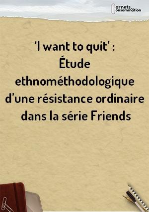 'I want to quit' : Étude ethnométhodologique d' une résistance ordinaire dans la série Friends