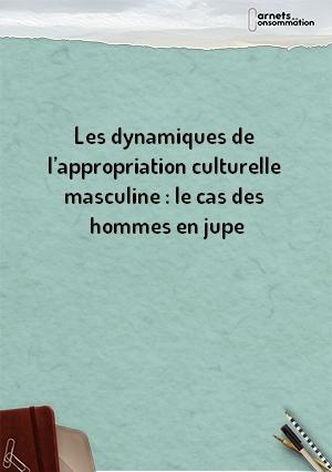 Les dynamiques de l'appropriation culturelle masculine : le cas des hommes en jupe