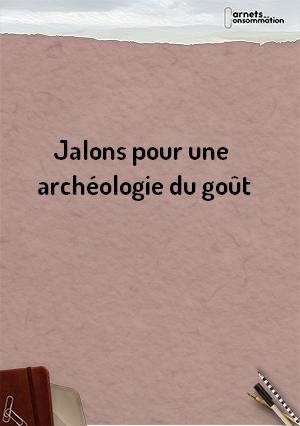 Jalons pour une archéologie du goût